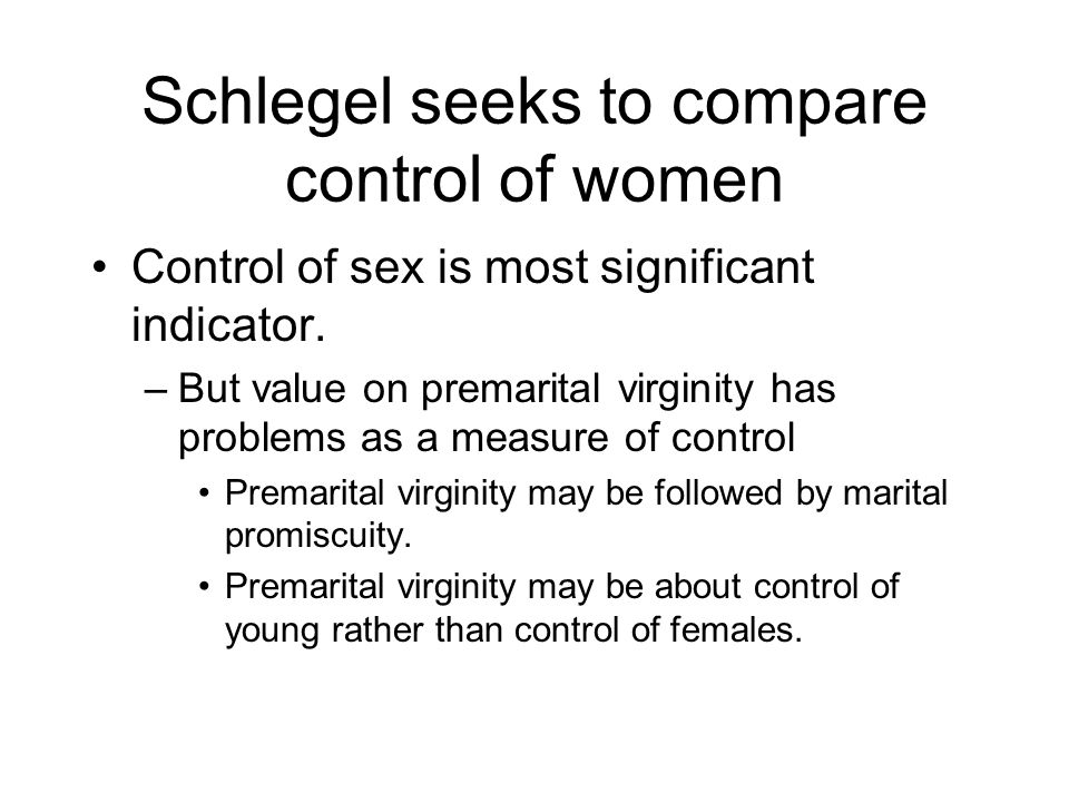 Schlegel seeks to compare control of women Control of sex is most significant indicator.