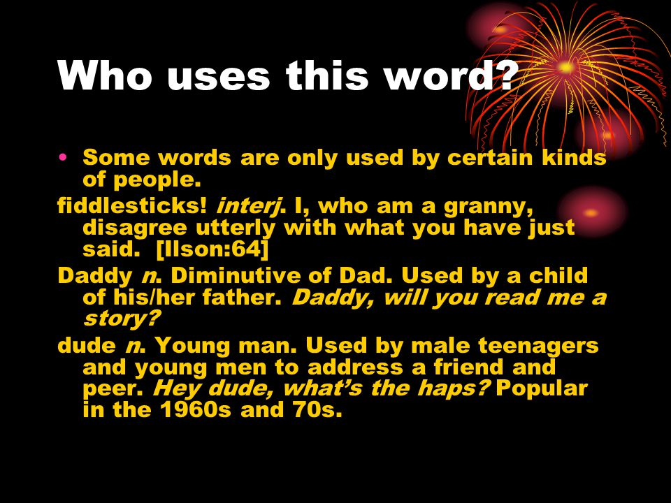 Who uses this word. Some words are only used by certain kinds of people.