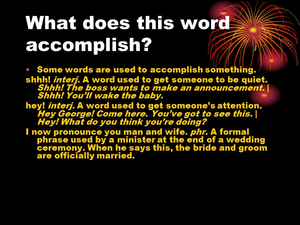What does this word accomplish. Some words are used to accomplish something.