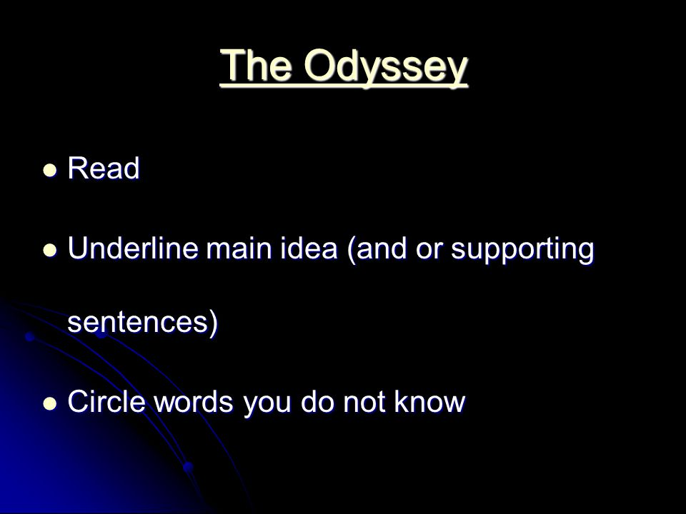 The Odyssey Read Read Underline main idea (and or supporting sentences) Underline main idea (and or supporting sentences) Circle words you do not know Circle words you do not know