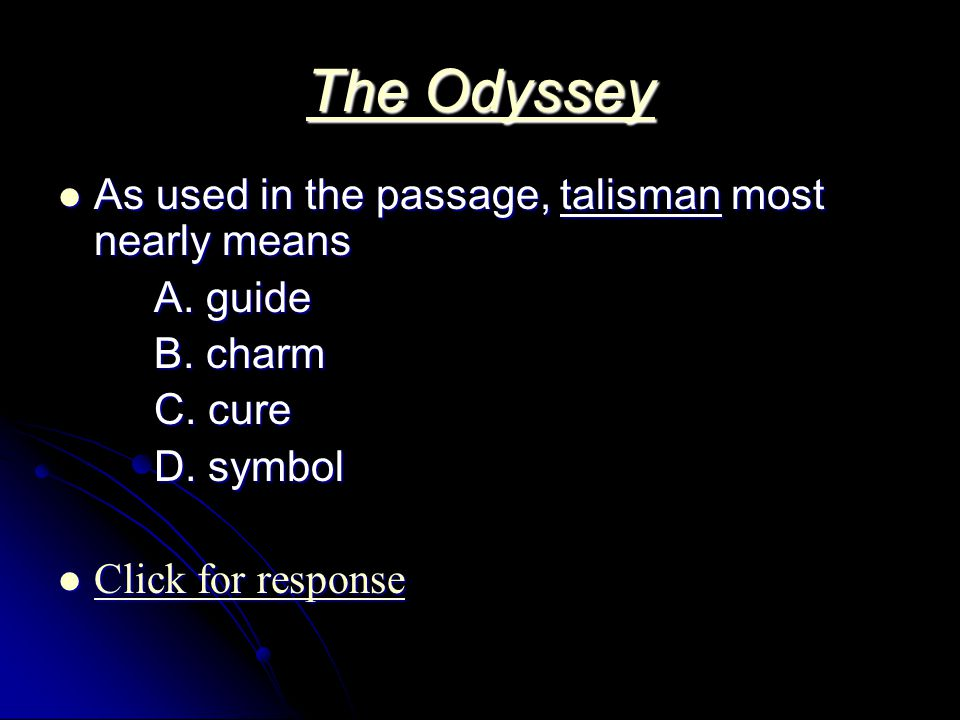 The Odyssey The Odyssey As used in the passage, talisman most nearly means As used in the passage, talisman most nearly means A.