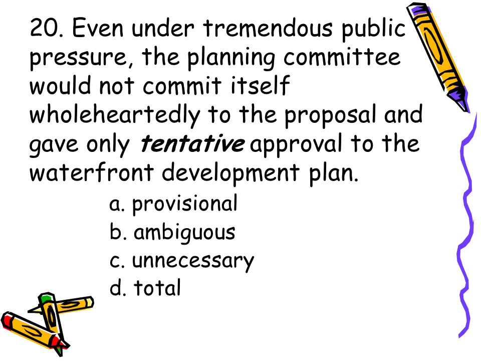 20. Even under tremendous public pressure, the planning committee would not commit itself wholeheartedly to the proposal and gave only tentative appro