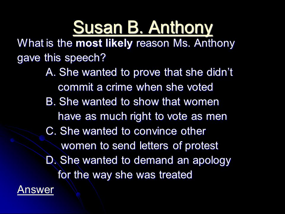 Susan B. Anthony Susan B. Anthony What is the most likely reason Ms.