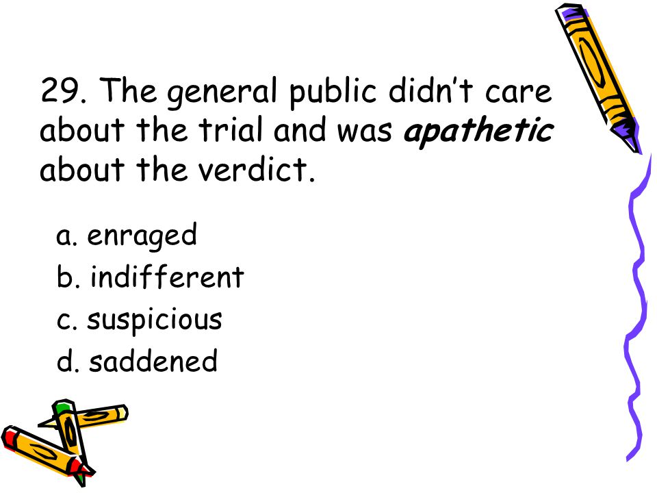 29. The general public didn't care about the trial and was apathetic about the verdict.