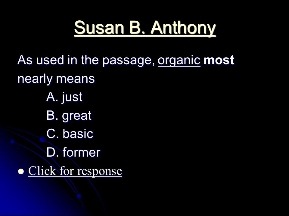 Susan B. Anthony Susan B. Anthony As used in the passage, organic most nearly means A.
