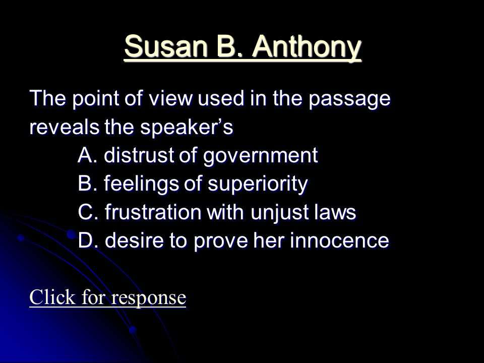 Susan B. Anthony Susan B. Anthony The point of view used in the passage reveals the speaker's A.