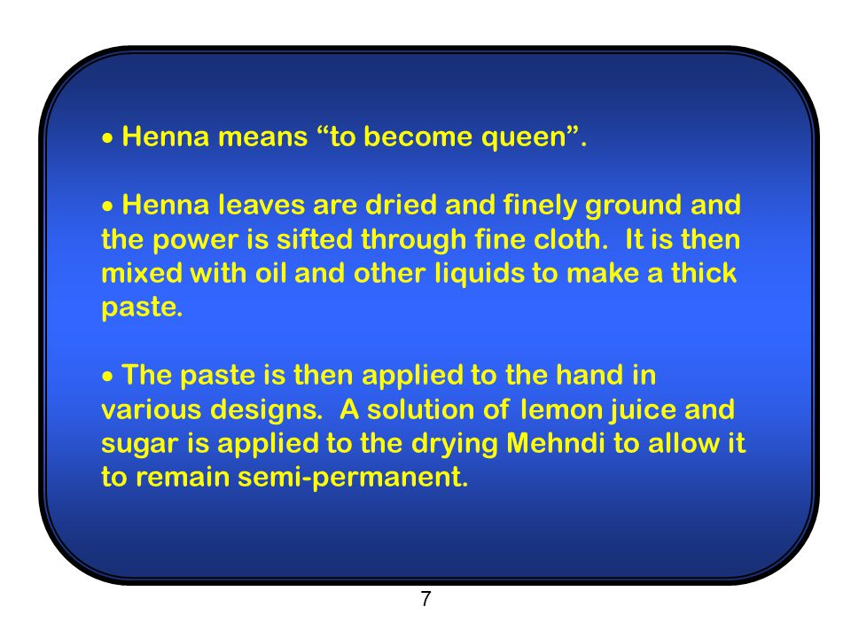 7  Henna means to become queen .
