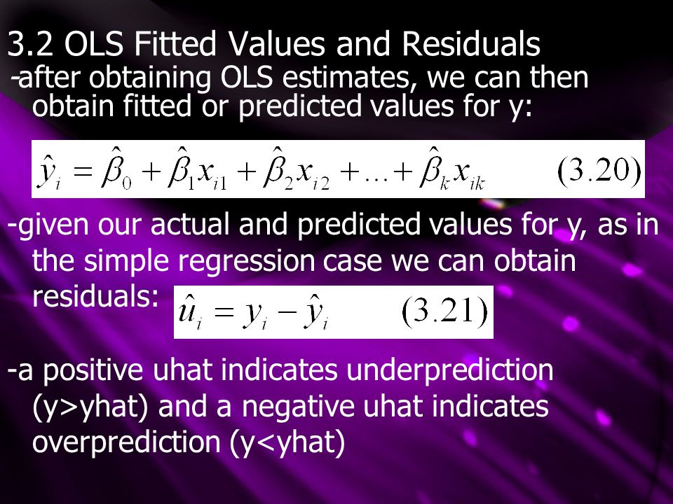 3.2 OLS Fitted Values and Residuals -after obtaining OLS estimates, we can then obtain fitted or predicted values for y: -given our actual and predict