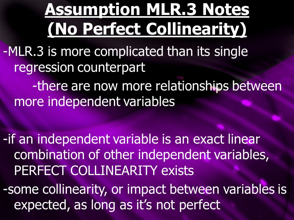 Assumption MLR.3 Notes (No Perfect Collinearity) -MLR.3 is more complicated than its single regression counterpart -there are now more relationships b