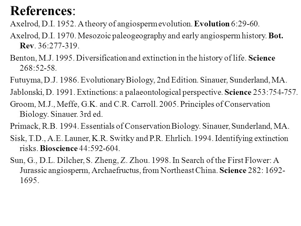 References: Axelrod, D.I.1952. A theory of angiosperm evolution.