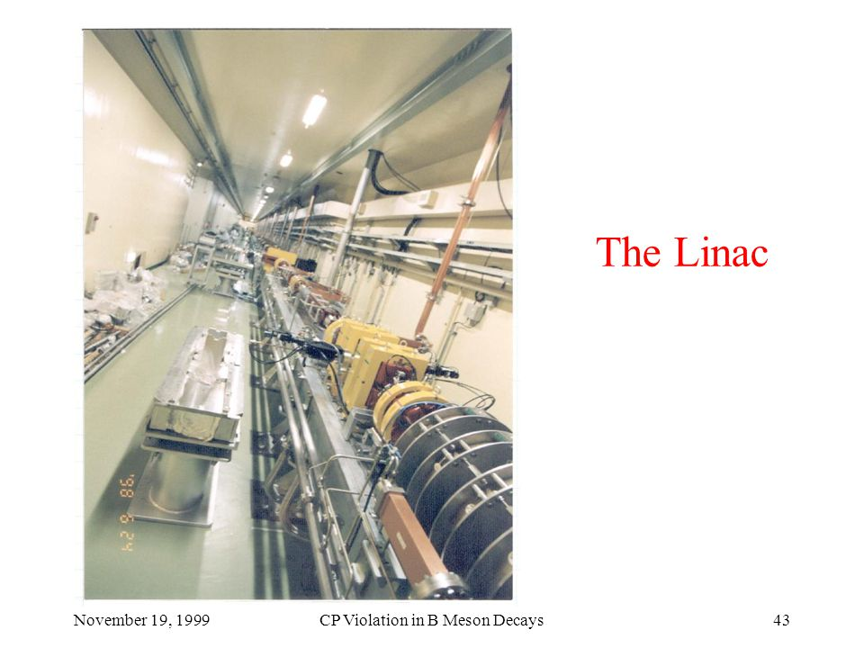 November 19, 1999CP Violation in B Meson Decays43 The Linac