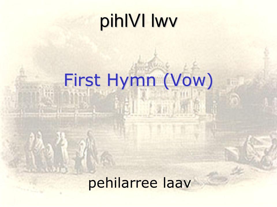 First Hymn (Vow) pehilarree laav pihlVI lwv