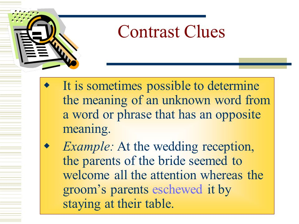 Example Clues  A writer often includes examples that help to explain or clarify a word.