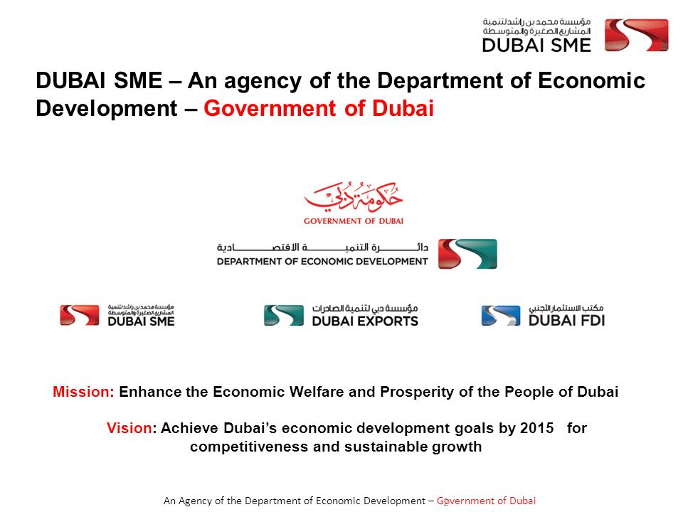 An Agency of the Department of Economic Development – Government of Dubai 3 Output (economic growth) Inputs (Labor and capital) Reaching minimum scale Dubai's current situation in key sectors, e.g.