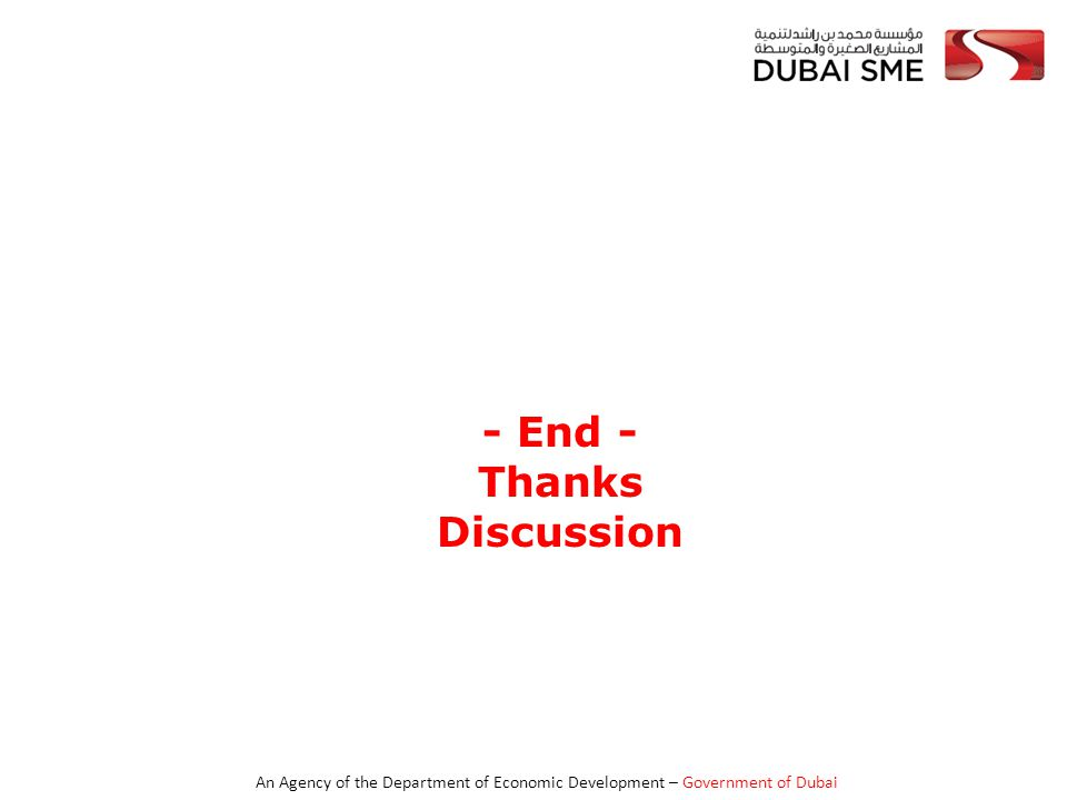 An Agency of the Department of Economic Development – Government of Dubai - End - Thanks Discussion