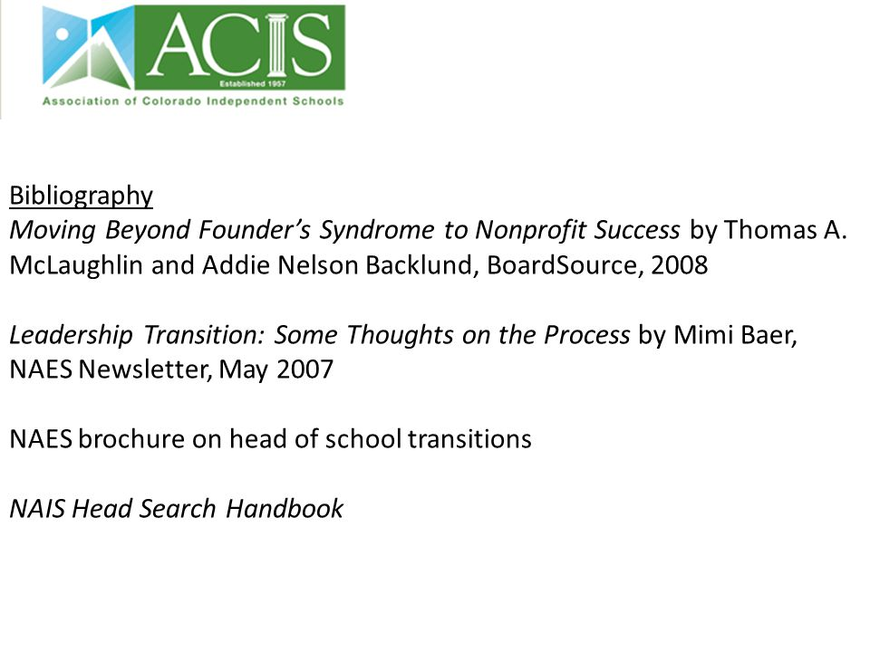Bibliography Moving Beyond Founder's Syndrome to Nonprofit Success by Thomas A. McLaughlin and Addie Nelson Backlund, BoardSource, 2008 Leadership Tra