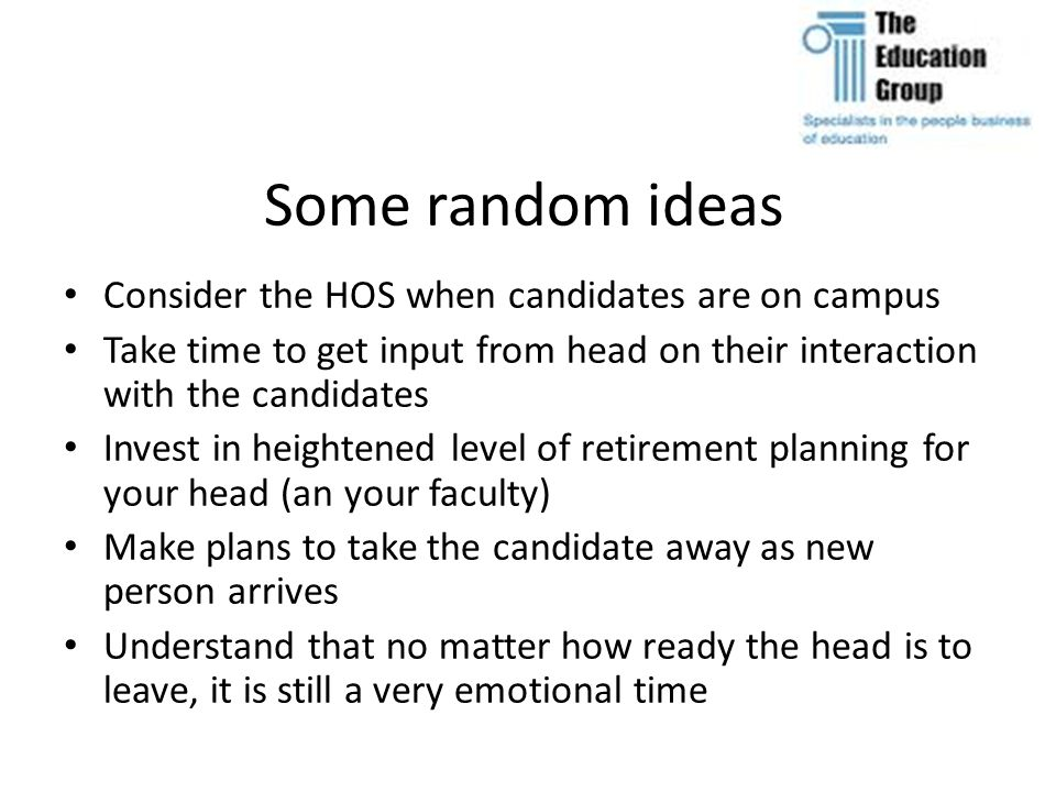 Some random ideas Consider the HOS when candidates are on campus Take time to get input from head on their interaction with the candidates Invest in h