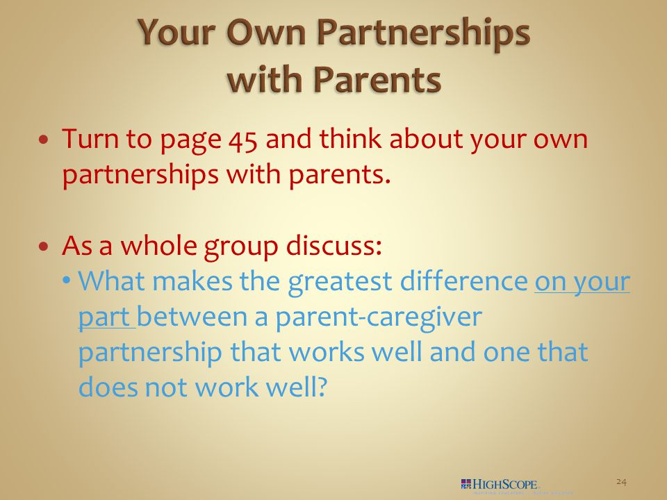 Turn to page 45 and think about your own partnerships with parents.