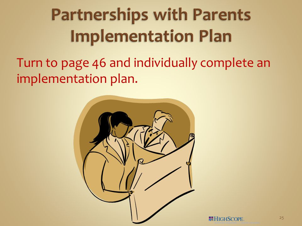 Turn to page 46 and individually complete an implementation plan. 25