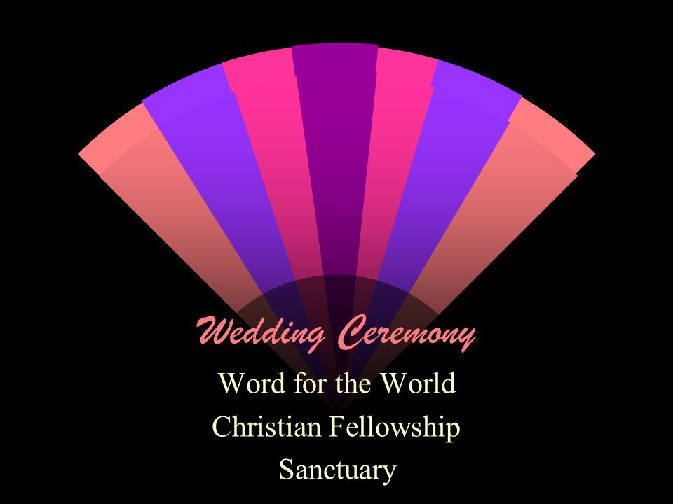 Wedding Ceremony Word for the World Christian Fellowship Sanctuary