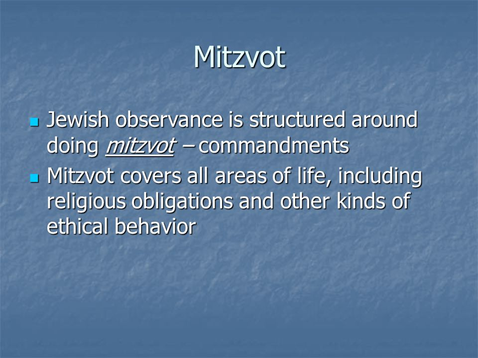 Examples of mitzvot Prayer: Jews are obligated to pray certain prayers three times a day (morning, afternoon, and evening).