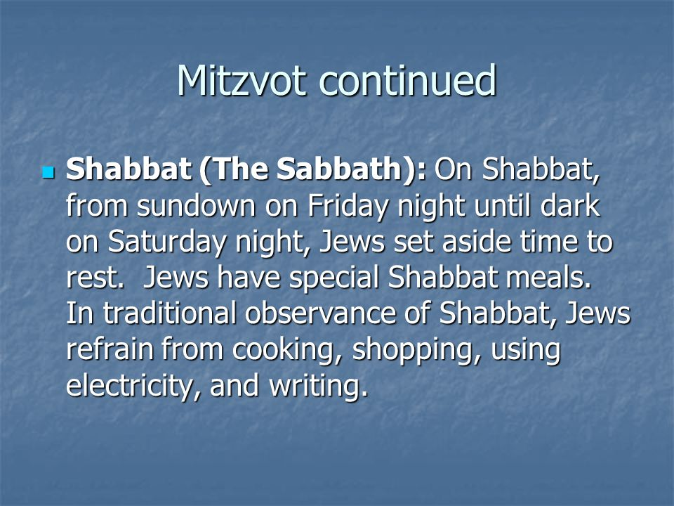 Mitzvot rites Birth Birth Baby Boys – circumcision at 8 days old to fulfill the commandment God gave Abraham Baby Boys – circumcision at 8 days old to fulfill the commandment God gave Abraham Baby Girls – named for a revered deceased family member Baby Girls – named for a revered deceased family member Bar Mitzvah & Bat Mitzvah Bar Mitzvah & Bat Mitzvah Boys (Bar Mitzvah) – 13 yrs + 1 day = son of the commandments , responsible for observing all the mitzvots of Judaism Boys (Bar Mitzvah) – 13 yrs + 1 day = son of the commandments , responsible for observing all the mitzvots of Judaism Girls (Bat Mitzvah) – 12 yrs + 1 day = daughter of the commandments Girls (Bat Mitzvah) – 12 yrs + 1 day = daughter of the commandments Requires years of study to complete celebration in the synagogue – read from the Torah scroll, reading a selection from the prophets, leading a portion of the service, and delivering a speech called d'var Torah ( word of Torah ) about the scriptural readings Requires years of study to complete celebration in the synagogue – read from the Torah scroll, reading a selection from the prophets, leading a portion of the service, and delivering a speech called d'var Torah ( word of Torah ) about the scriptural readings