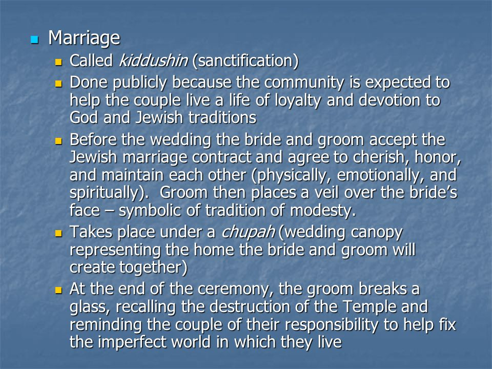 Marriage Marriage Called kiddushin (sanctification) Called kiddushin (sanctification) Done publicly because the community is expected to help the coup