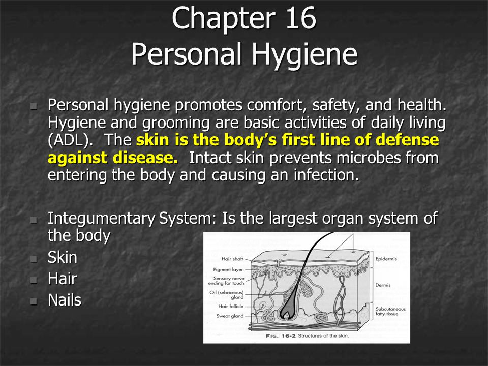 Chapter 16 Personal Hygiene Personal hygiene promotes comfort, safety, and health.