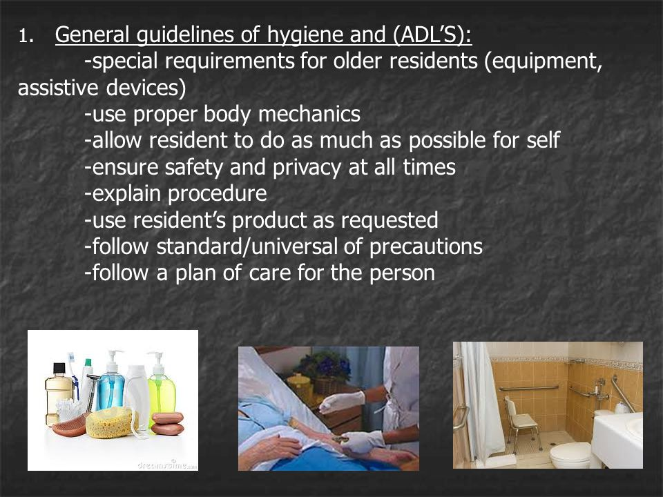 General guidelines of hygiene and (ADL'S): 1.