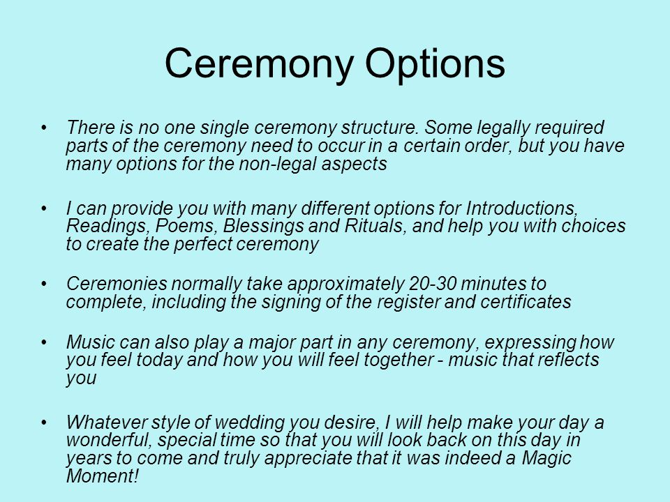 Ceremony Options There is no one single ceremony structure.