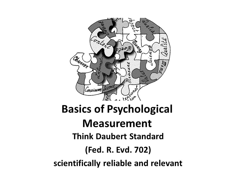 Basics of Psychological Measurement Think Daubert Standard (Fed.