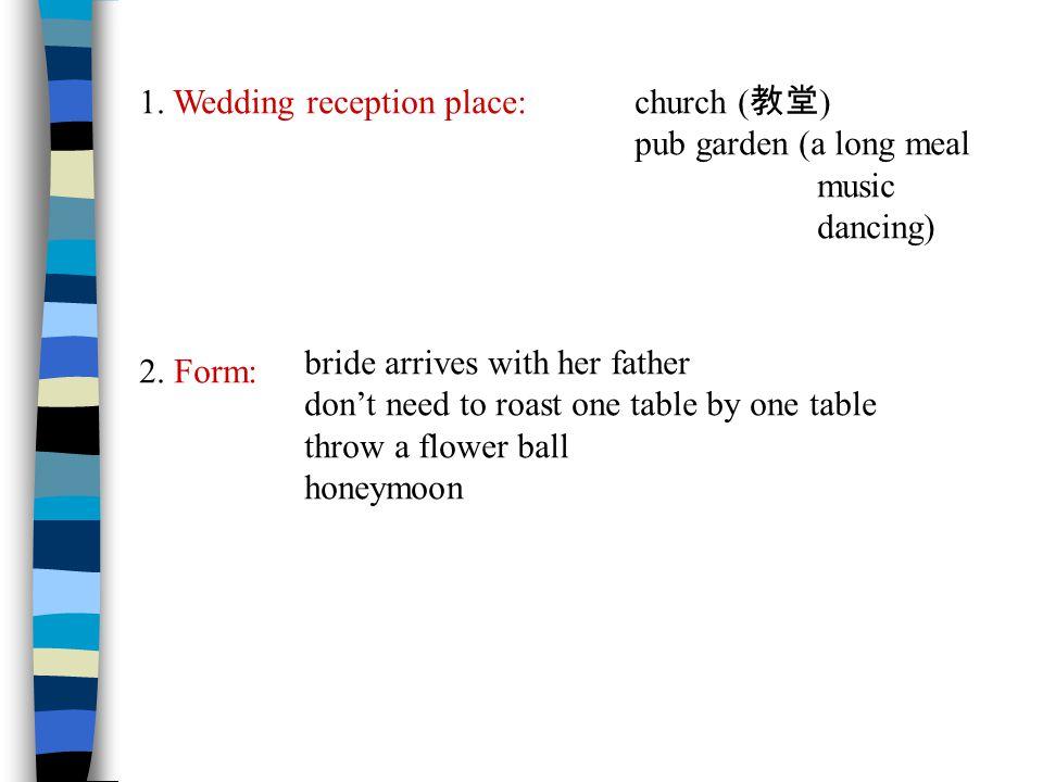 1. Wedding reception place: church ( 教堂 ) pub garden (a long meal music dancing) 2.
