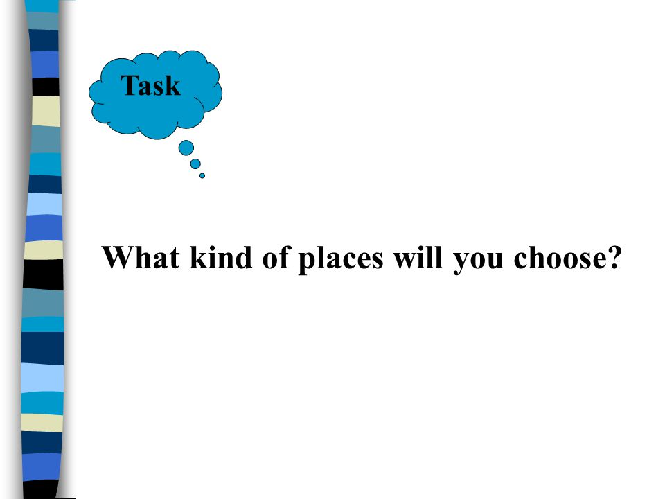 Task What kind of places will you choose