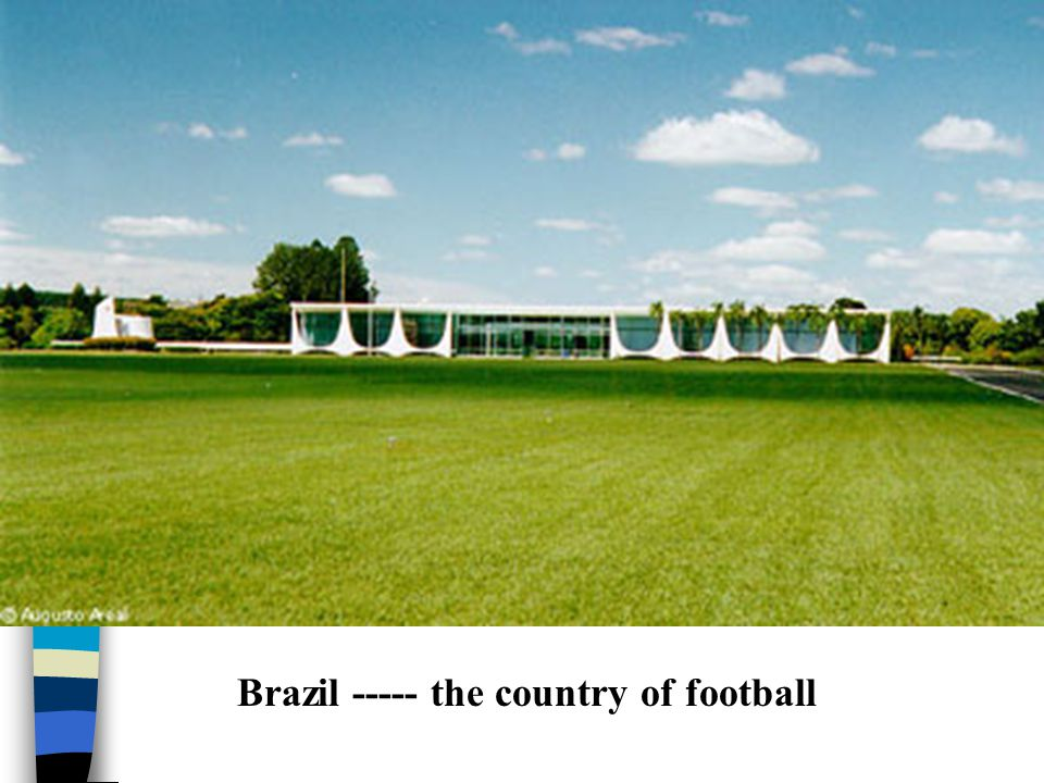 Brazil ----- the country of football