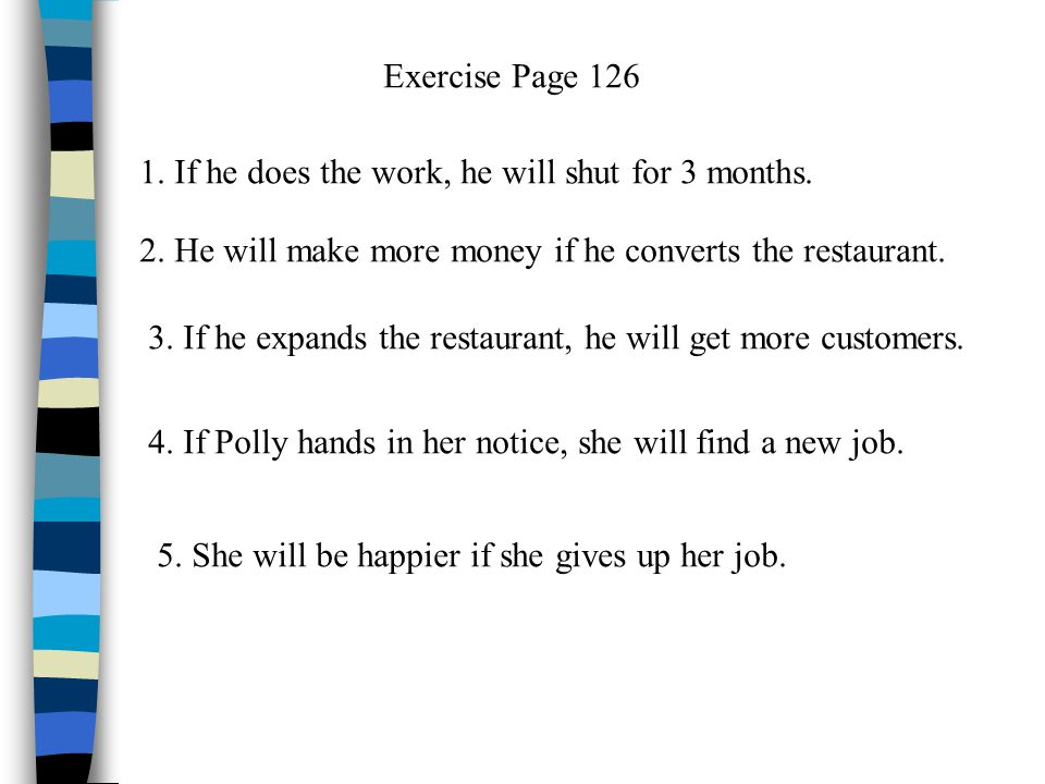 Exercise Page 126 1. If he does the work, he will shut for 3 months.