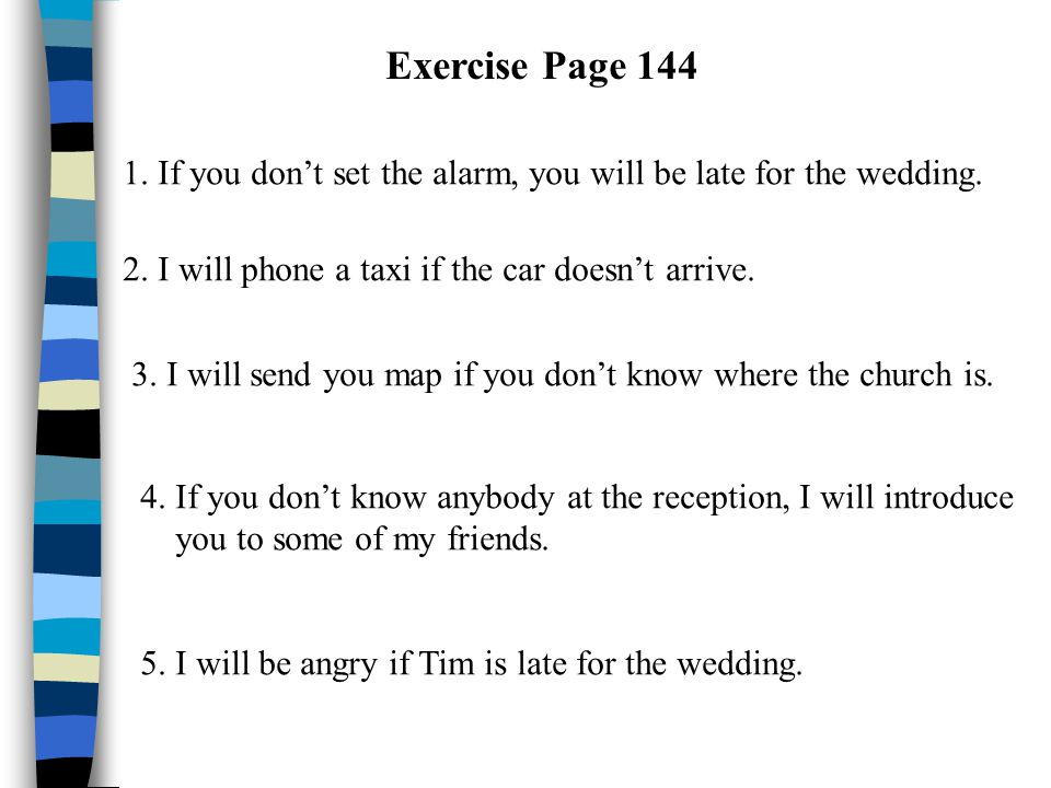 Exercise Page 144 1. If you don't set the alarm, you will be late for the wedding.