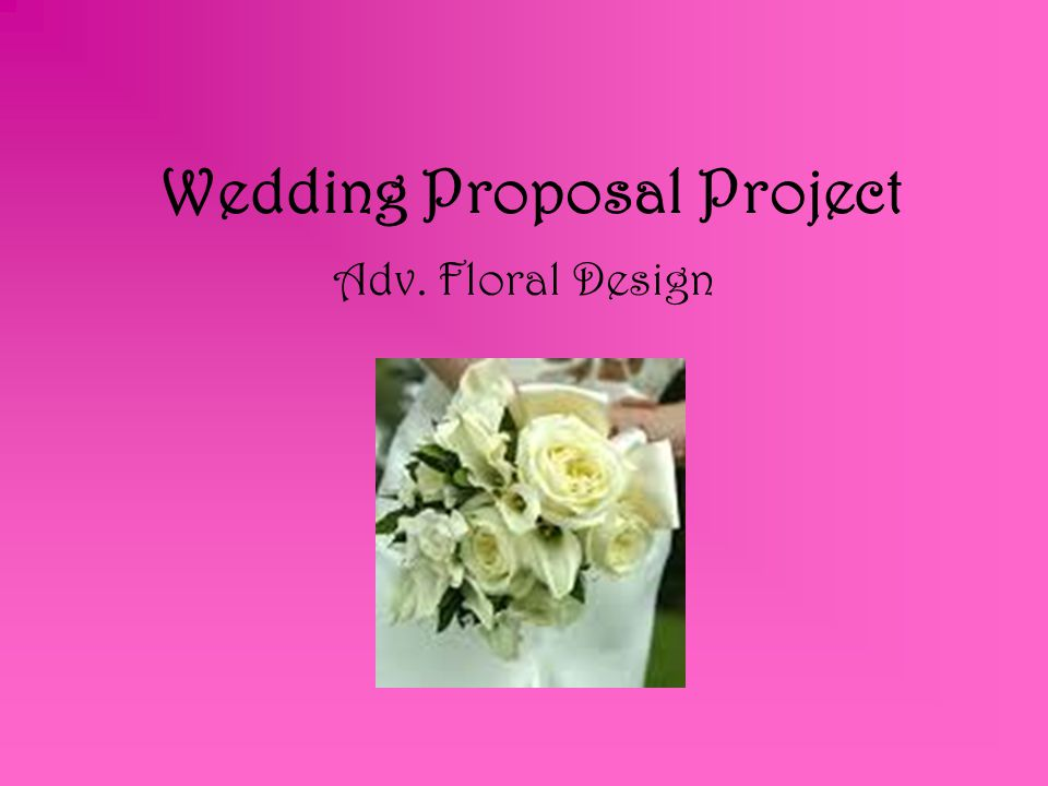 Purpose of Project In this project you are the floral designer preparing a proposal for a bride who has requested your services.