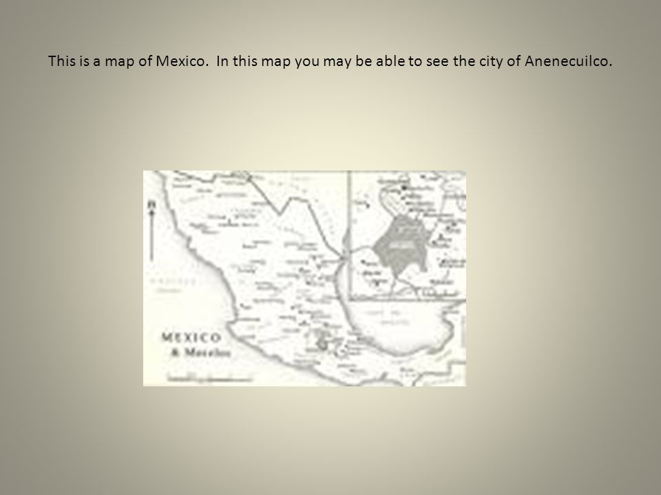 This is a map of Mexico. In this map you may be able to see the city of Anenecuilco.