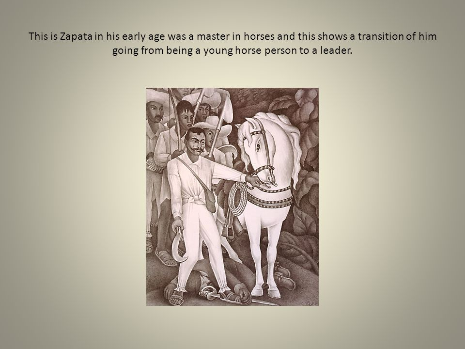 This is Zapata in his early age was a master in horses and this shows a transition of him going from being a young horse person to a leader.