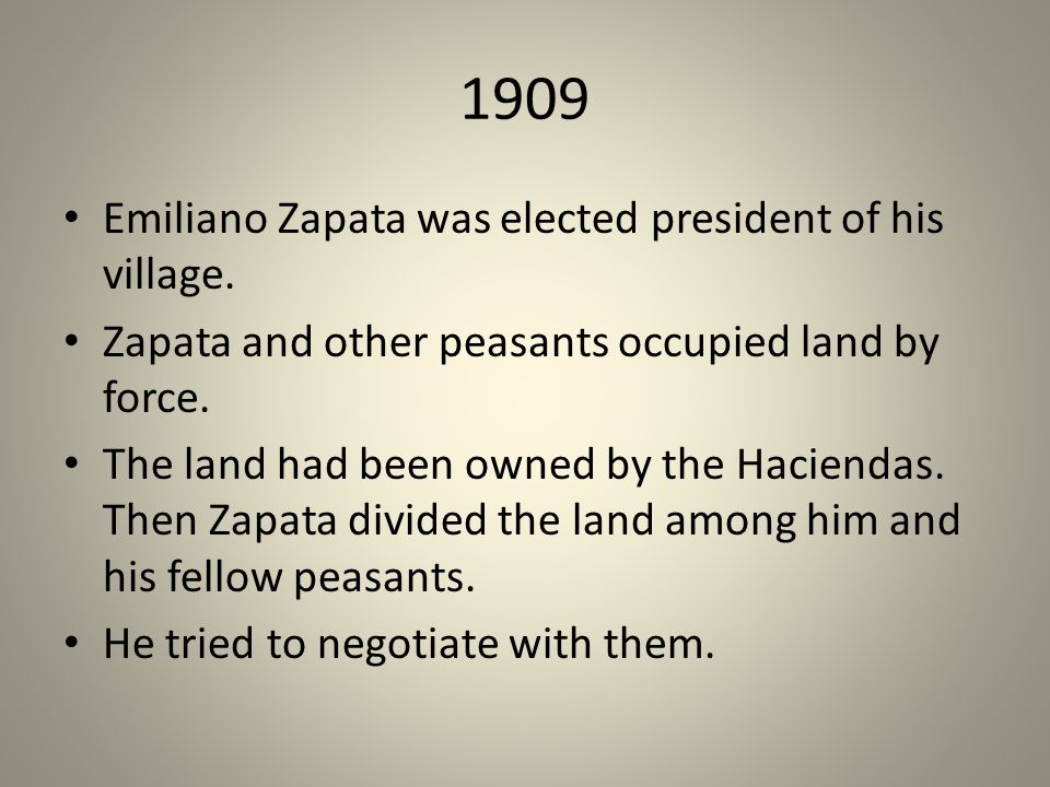1909 Emiliano Zapata was elected president of his village.