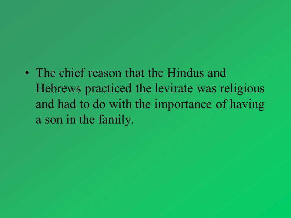 The chief reason that the Hindus and Hebrews practiced the levirate was religious and had to do with the importance of having a son in the family.