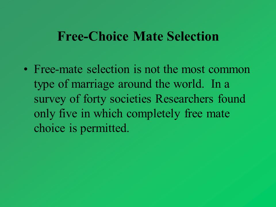 Free-Choice Mate Selection Free-mate selection is not the most common type of marriage around the world.