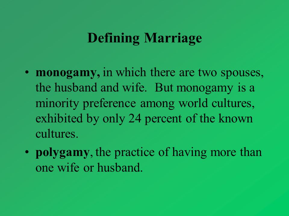Defining Marriage monogamy, in which there are two spouses, the husband and wife.