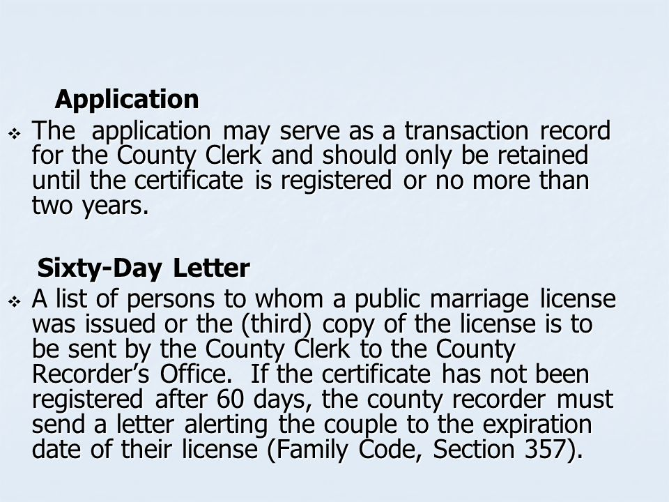 Application Application  The application may serve as a transaction record for the County Clerk and should only be retained until the certificate is registered or no more than two years.