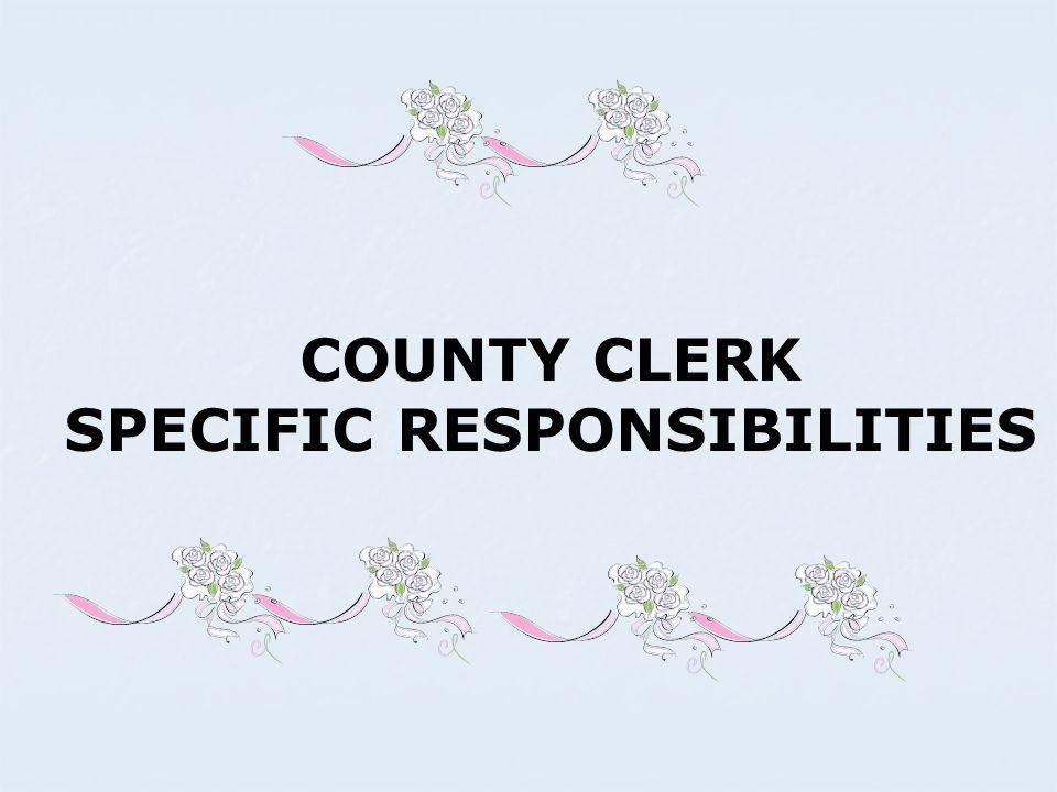 COUNTY CLERK SPECIFIC RESPONSIBILITIES