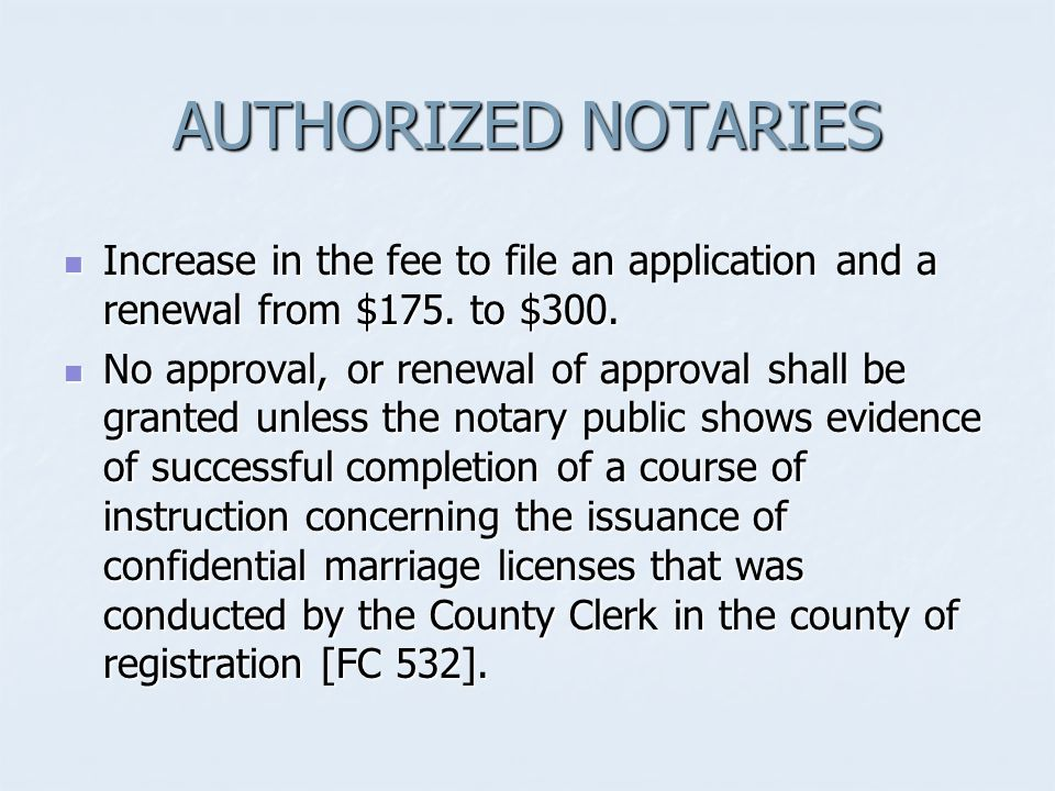 AUTHORIZED NOTARIES Increase in the fee to file an application and a renewal from $175.