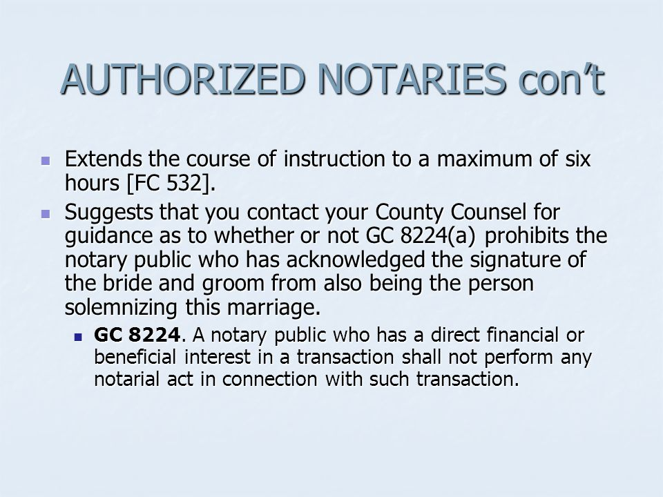 AUTHORIZED NOTARIES con't Extends the course of instruction to a maximum of six hours [FC 532].
