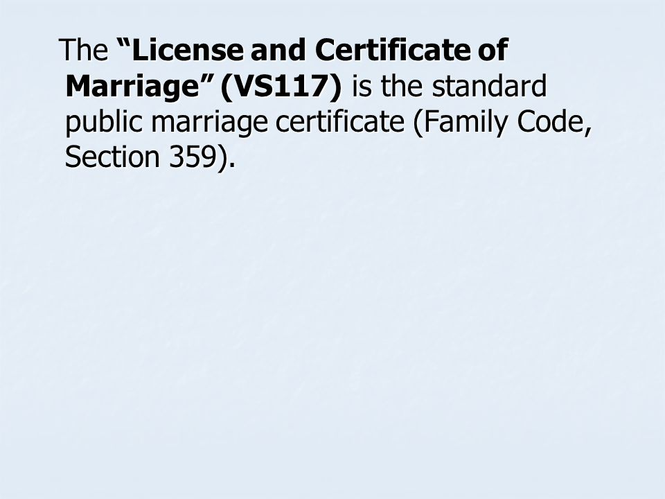 The License and Certificate of Marriage (VS117) is the standard public marriage certificate (Family Code, Section 359).