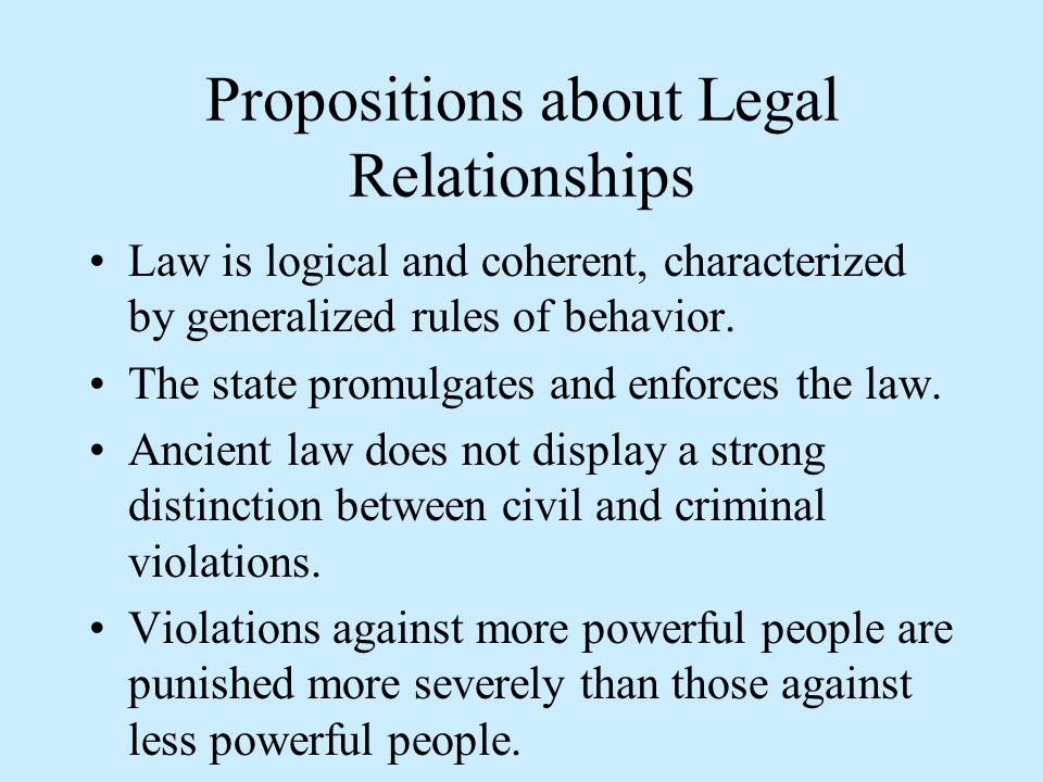 Propositions about Legal Relationships Law is logical and coherent, characterized by generalized rules of behavior.
