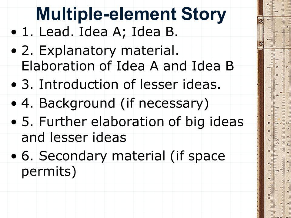 Multiple-element Story 1. Lead. Idea A; Idea B. 2.
